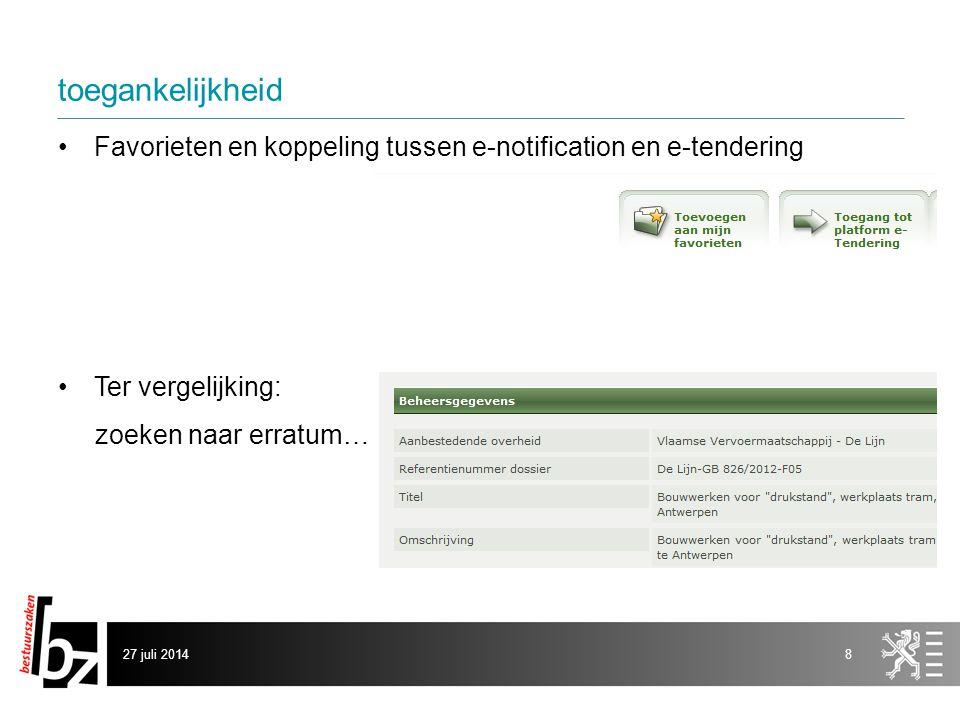 toegankelijkheid Favorieten en koppeling tussen e-notification en e-tendering Ter vergelijking: zoeken naar erratum… 27 juli 20148