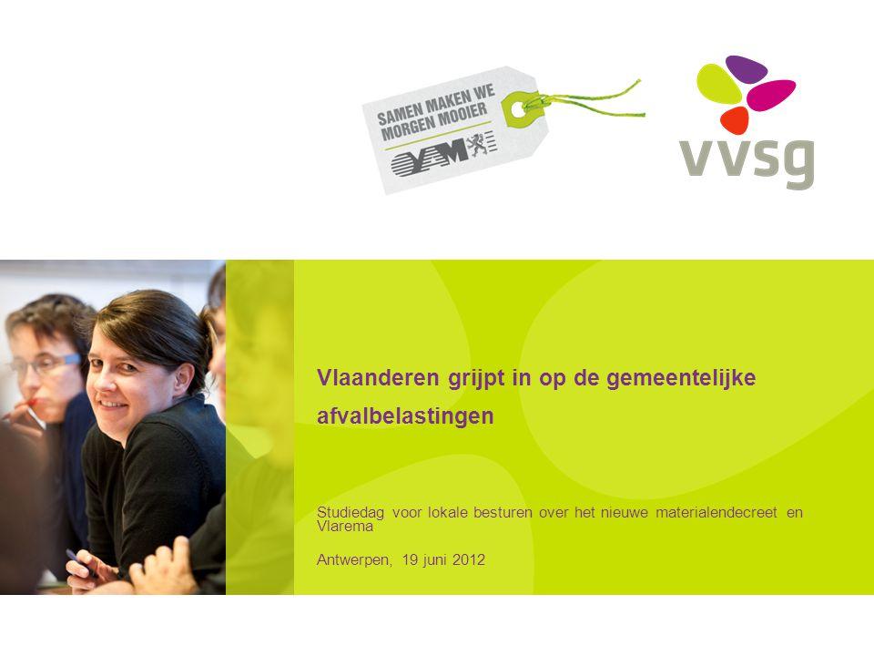 Vlaanderen grijpt in op de gemeentelijke afvalbelastingen Studiedag voor lokale besturen over het nieuwe materialendecreet en Vlarema Antwerpen, 19 juni 2012
