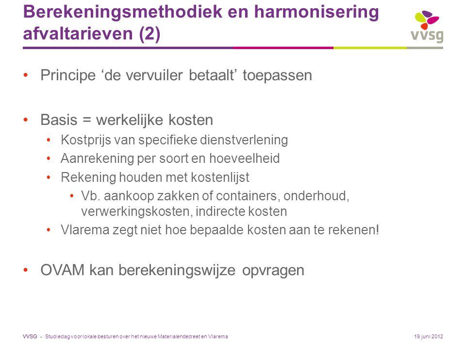 VVSG - Berekeningsmethodiek en harmonisering afvaltarieven (2) Principe 'de vervuiler betaalt' toepassen Basis = werkelijke kosten Kostprijs van specifieke dienstverlening Aanrekening per soort en hoeveelheid Rekening houden met kostenlijst Vb.