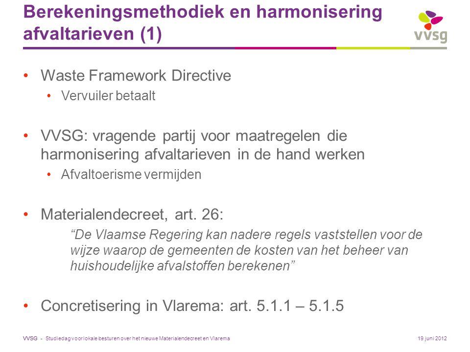 VVSG - Berekeningsmethodiek en harmonisering afvaltarieven (1) Waste Framework Directive Vervuiler betaalt VVSG: vragende partij voor maatregelen die harmonisering afvaltarieven in de hand werken Afvaltoerisme vermijden Materialendecreet, art.