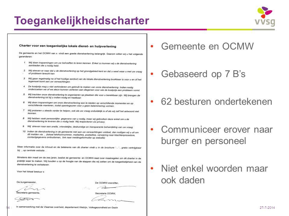 VVSG - Gemeente en OCMW Gebaseerd op 7 B's 62 besturen ondertekenen Communiceer erover naar burger en personeel Niet enkel woorden maar ook daden Toeg