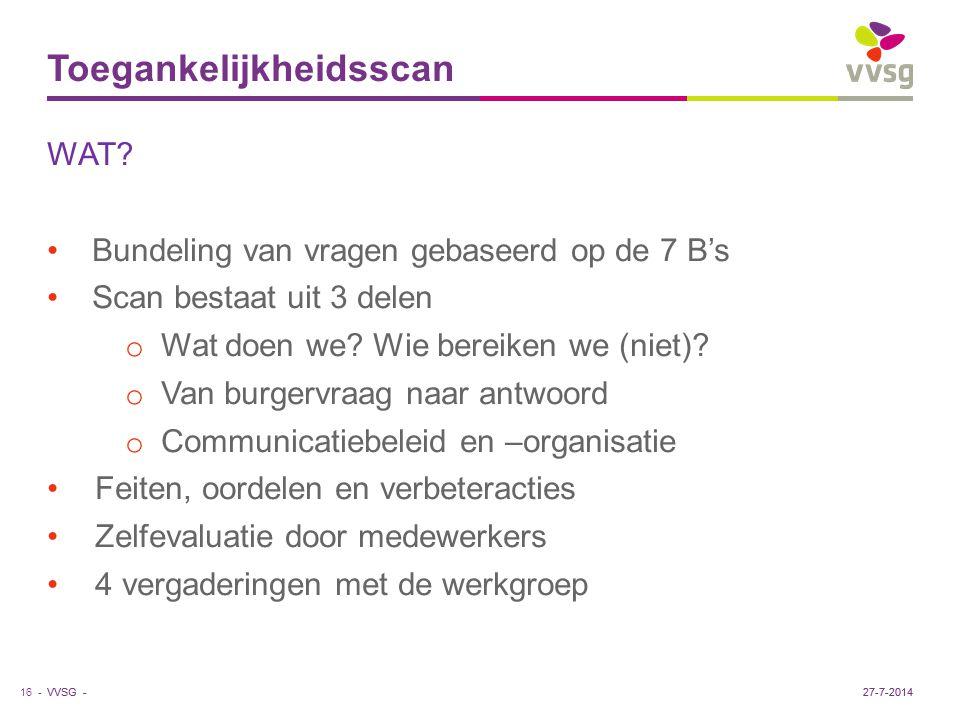 VVSG - Toegankelijkheidsscan 16 -27-7-2014 WAT? Bundeling van vragen gebaseerd op de 7 B's Scan bestaat uit 3 delen o Wat doen we? Wie bereiken we (ni