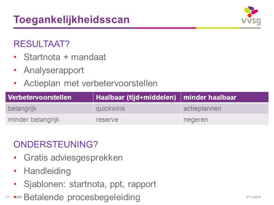VVSG - Toegankelijkheidsscan RESULTAAT? Startnota + mandaat Analyserapport Actieplan met verbetervoorstellen ONDERSTEUNING? Gratis adviesgesprekken Ha