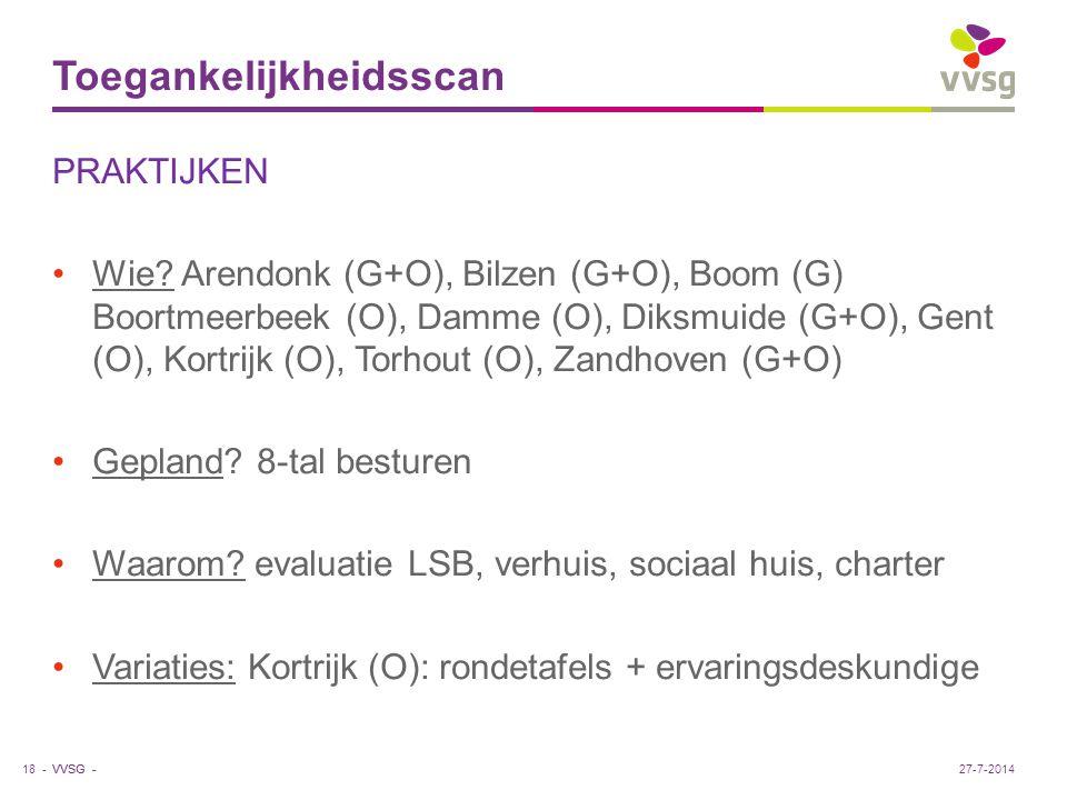 VVSG - Toegankelijkheidsscan PRAKTIJKEN Wie? Arendonk (G+O), Bilzen (G+O), Boom (G) Boortmeerbeek (O), Damme (O), Diksmuide (G+O), Gent (O), Kortrijk