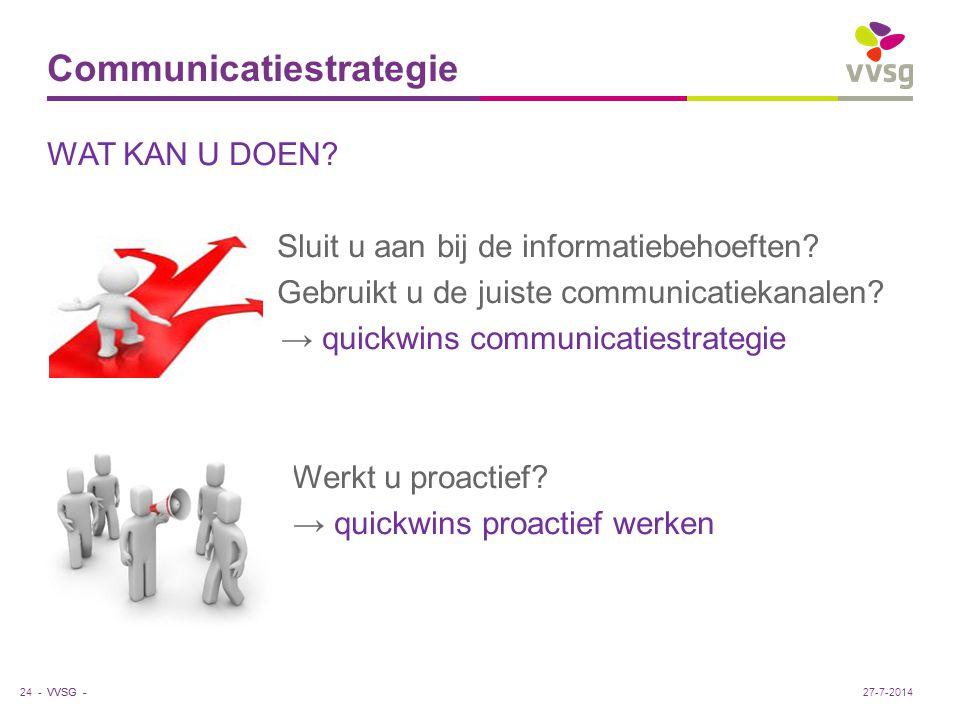 VVSG - Communicatiestrategie WAT KAN U DOEN? Sluit u aan bij de informatiebehoeften? Gebruikt u de juiste communicatiekanalen? → quickwins communicati