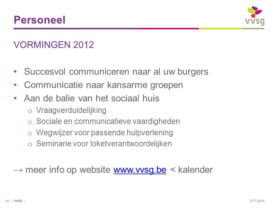VVSG - Personeel VORMINGEN 2012 Succesvol communiceren naar al uw burgers Communicatie naar kansarme groepen Aan de balie van het sociaal huis o Vraag