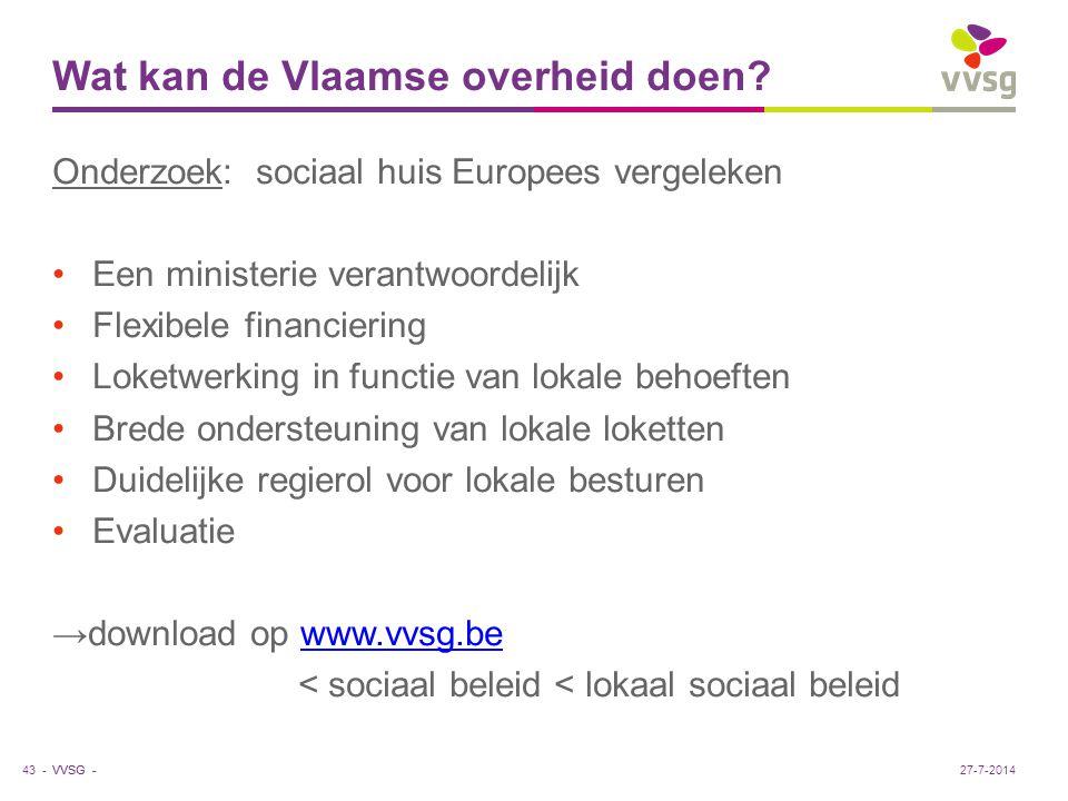 VVSG - Wat kan de Vlaamse overheid doen? Onderzoek: sociaal huis Europees vergeleken Een ministerie verantwoordelijk Flexibele financiering Loketwerki