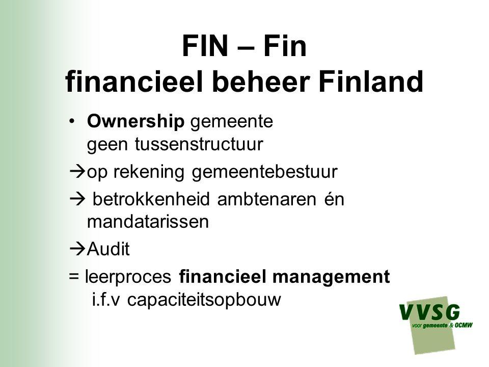 FIN – Fin financieel beheer Finland Ownership gemeente geen tussenstructuur  op rekening gemeentebestuur  betrokkenheid ambtenaren én mandatarissen  Audit = leerproces financieel management i.f.v capaciteitsopbouw