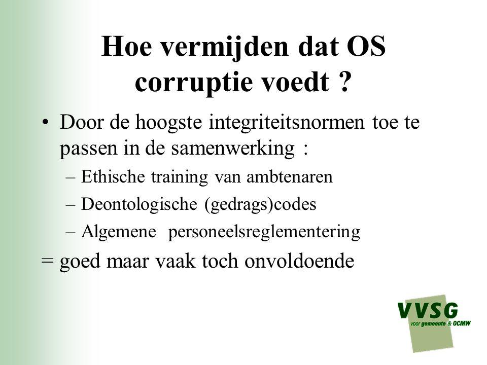 Hoe vermijden dat OS corruptie voedt ? Door de hoogste integriteitsnormen toe te passen in de samenwerking : –Ethische training van ambtenaren –Deonto