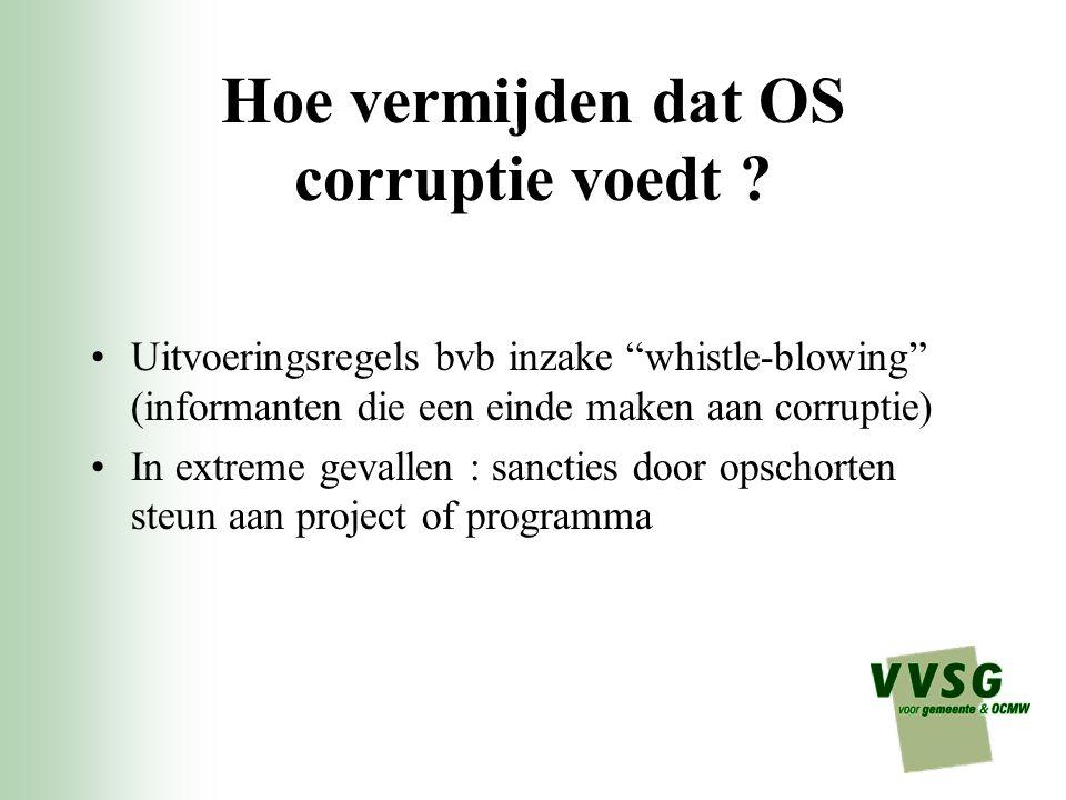 """Hoe vermijden dat OS corruptie voedt ? Uitvoeringsregels bvb inzake """"whistle-blowing"""" (informanten die een einde maken aan corruptie) In extreme geval"""