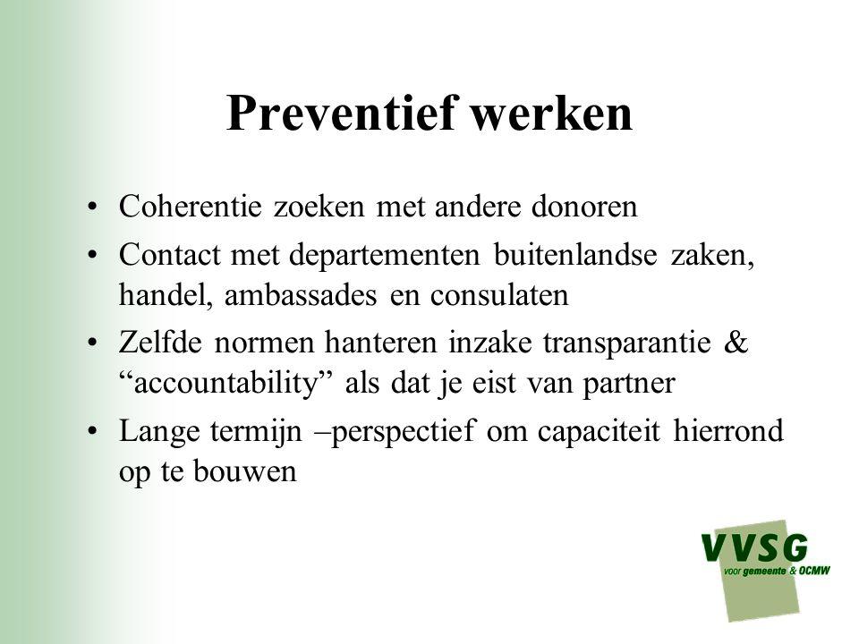 Preventief werken Coherentie zoeken met andere donoren Contact met departementen buitenlandse zaken, handel, ambassades en consulaten Zelfde normen ha