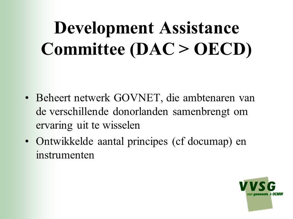 Development Assistance Committee (DAC > OECD) Beheert netwerk GOVNET, die ambtenaren van de verschillende donorlanden samenbrengt om ervaring uit te wisselen Ontwikkelde aantal principes (cf documap) en instrumenten