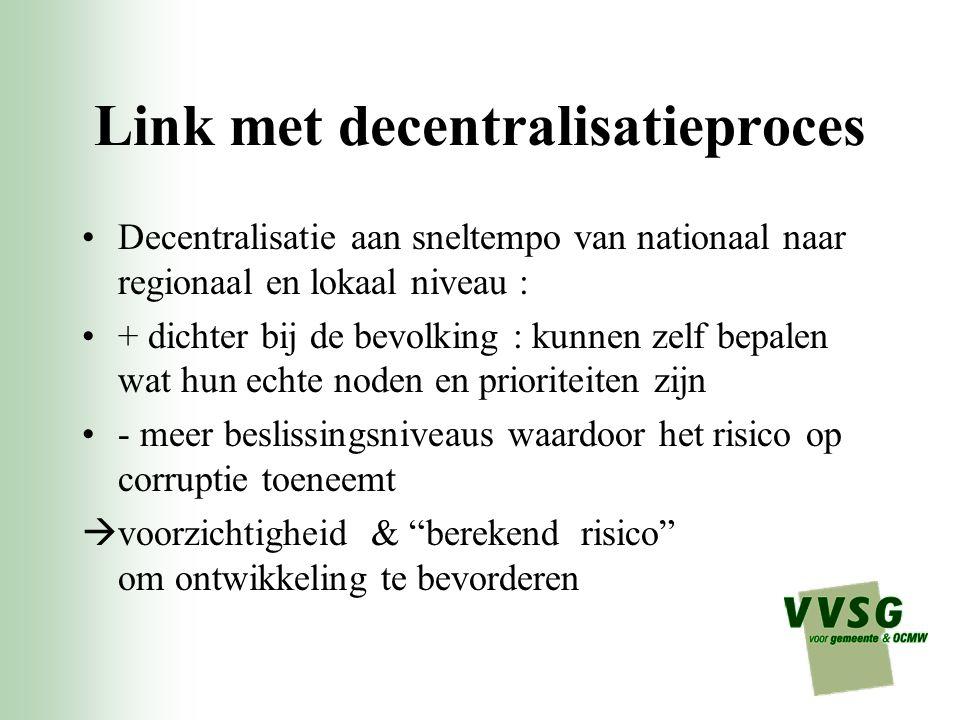 Link met decentralisatieproces Decentralisatie aan sneltempo van nationaal naar regionaal en lokaal niveau : + dichter bij de bevolking : kunnen zelf