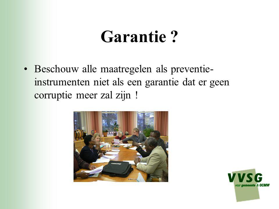 Garantie ? Beschouw alle maatregelen als preventie- instrumenten niet als een garantie dat er geen corruptie meer zal zijn !