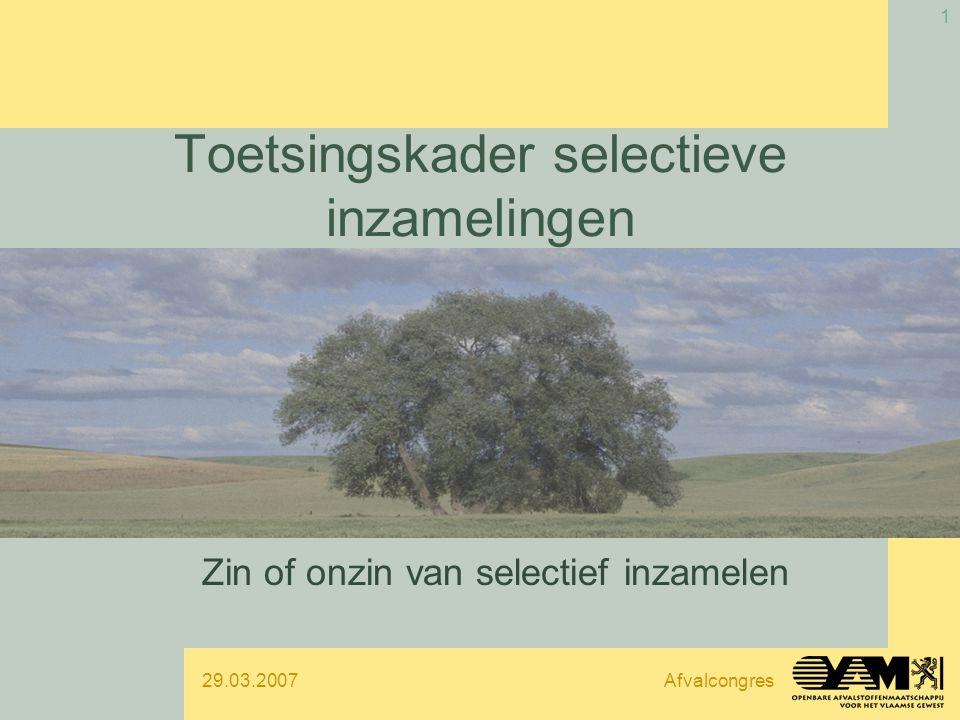 29.03.2007Afvalcongres 1 Toetsingskader selectieve inzamelingen Zin of onzin van selectief inzamelen