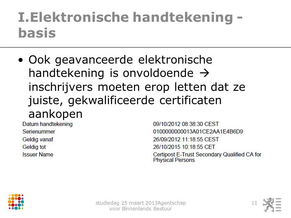 studiedag 25 maart 2013Agentschap voor Binnenlands Bestuur 11 I.Elektronische handtekening - basis Ook geavanceerde elektronische handtekening is onvo