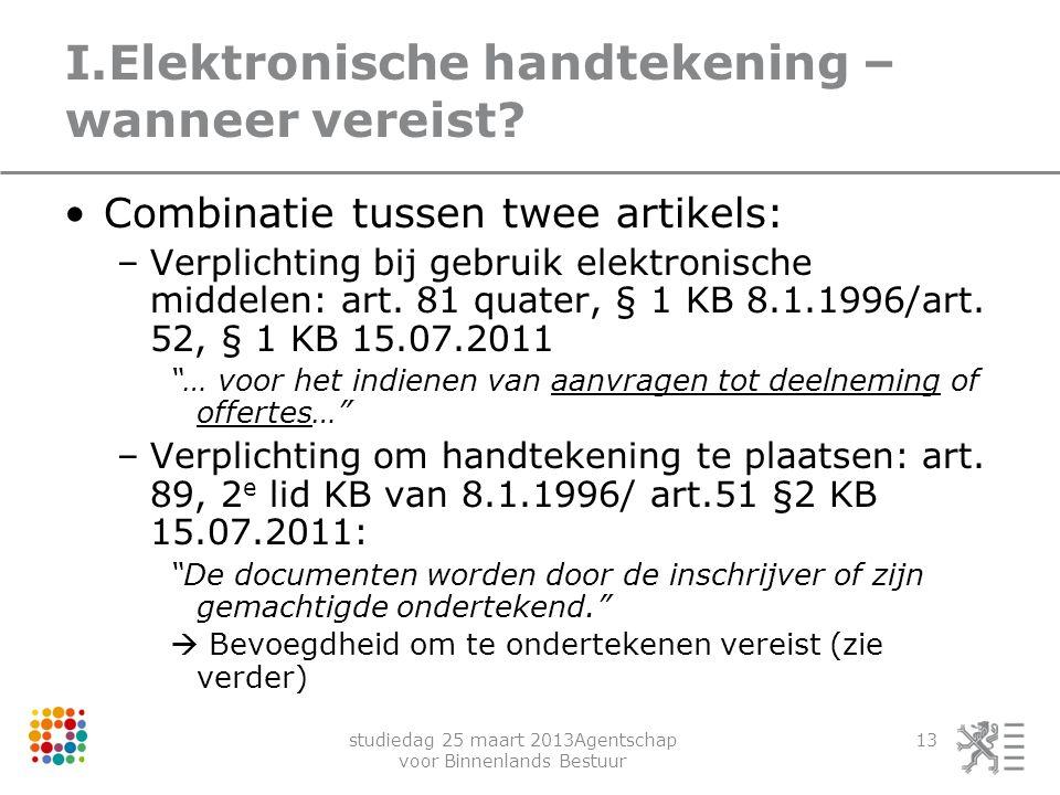 studiedag 25 maart 2013Agentschap voor Binnenlands Bestuur 13 I.Elektronische handtekening – wanneer vereist? Combinatie tussen twee artikels: –Verpli