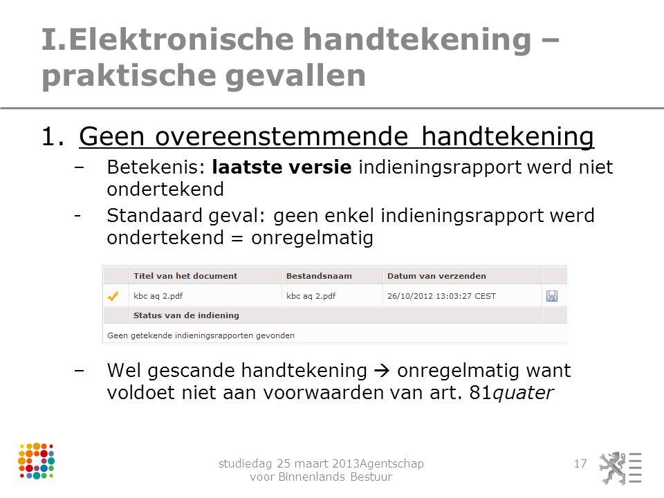 studiedag 25 maart 2013Agentschap voor Binnenlands Bestuur 17 I.Elektronische handtekening – praktische gevallen 1.Geen overeenstemmende handtekening