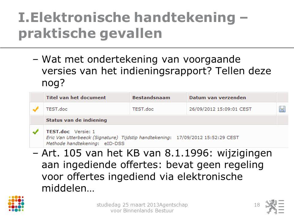 studiedag 25 maart 2013Agentschap voor Binnenlands Bestuur 18 I.Elektronische handtekening – praktische gevallen –Wat met ondertekening van voorgaande