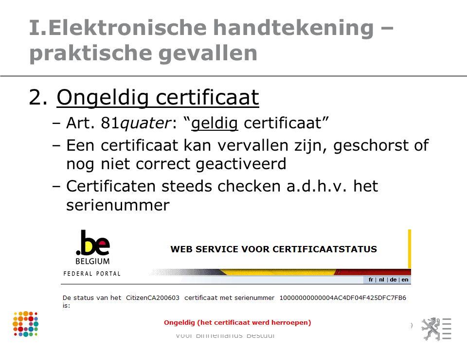studiedag 25 maart 2013Agentschap voor Binnenlands Bestuur 19 I.Elektronische handtekening – praktische gevallen 2. Ongeldig certificaat –Art. 81quate