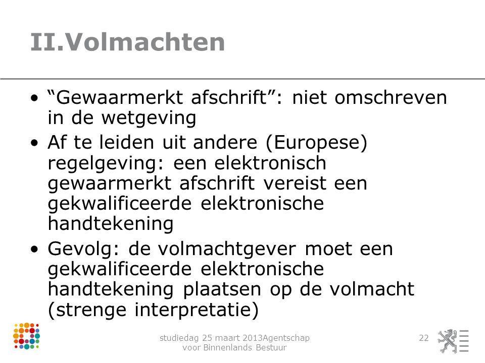 """studiedag 25 maart 2013Agentschap voor Binnenlands Bestuur 22 II.Volmachten """"Gewaarmerkt afschrift"""": niet omschreven in de wetgeving Af te leiden uit"""