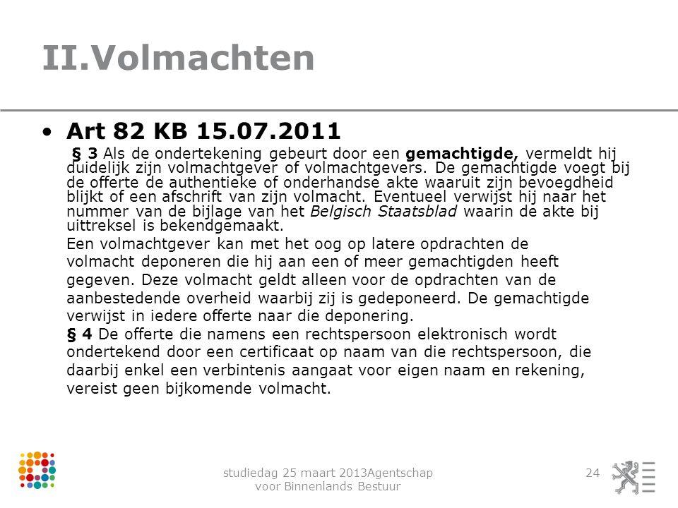 studiedag 25 maart 2013Agentschap voor Binnenlands Bestuur 24 II.Volmachten Art 82 KB 15.07.2011 § 3 Als de ondertekening gebeurt door een gemachtigde