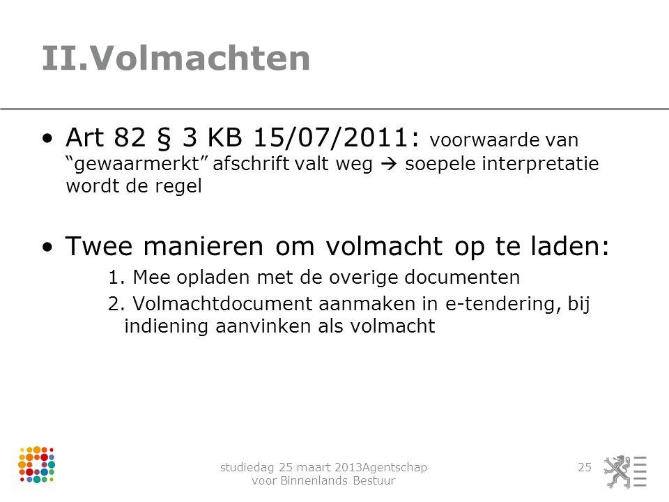 """studiedag 25 maart 2013Agentschap voor Binnenlands Bestuur 25 II.Volmachten Art 82 § 3 KB 15/07/2011: voorwaarde van """"gewaarmerkt"""" afschrift valt weg"""