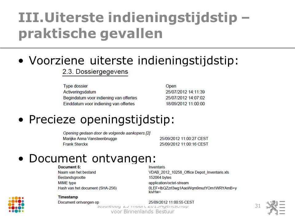 studiedag 25 maart 2013Agentschap voor Binnenlands Bestuur 31 III.Uiterste indieningstijdstip – praktische gevallen Voorziene uiterste indieningstijds