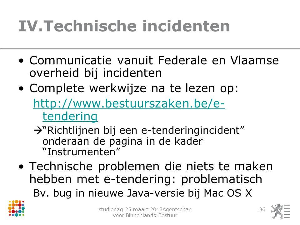studiedag 25 maart 2013Agentschap voor Binnenlands Bestuur 36 IV.Technische incidenten Communicatie vanuit Federale en Vlaamse overheid bij incidenten