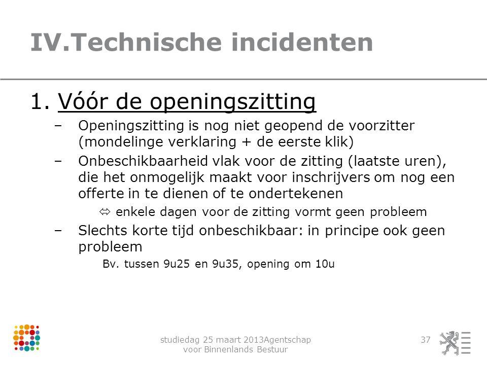 studiedag 25 maart 2013Agentschap voor Binnenlands Bestuur 37 IV.Technische incidenten 1.Vóór de openingszitting –Openingszitting is nog niet geopend
