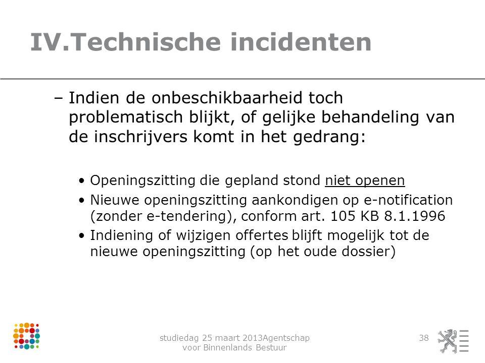 studiedag 25 maart 2013Agentschap voor Binnenlands Bestuur 38 IV.Technische incidenten –Indien de onbeschikbaarheid toch problematisch blijkt, of geli