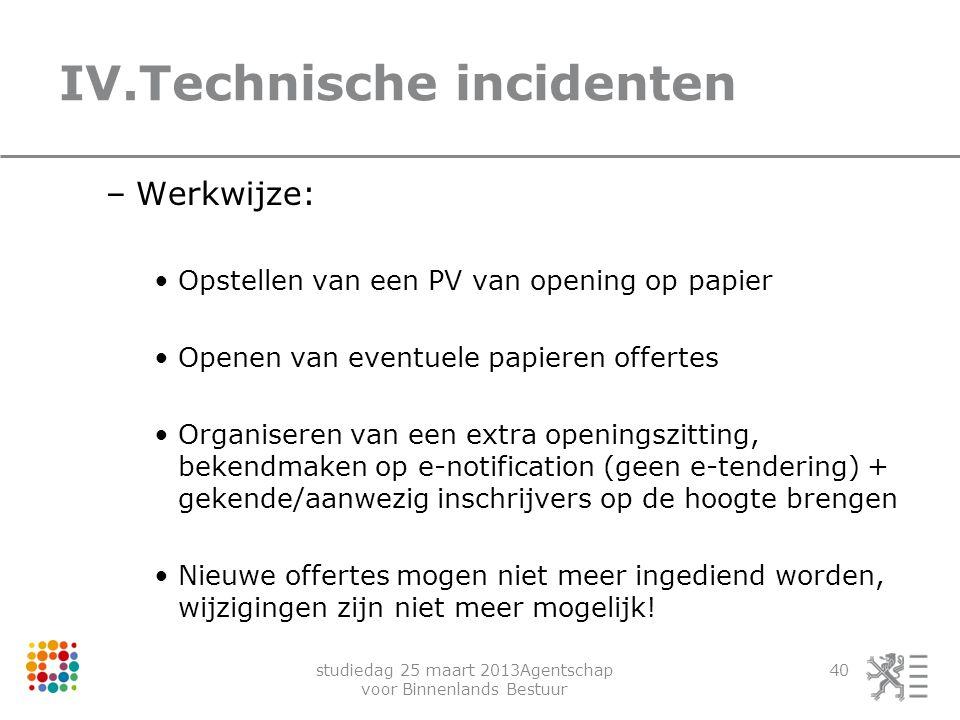 studiedag 25 maart 2013Agentschap voor Binnenlands Bestuur 40 IV.Technische incidenten –Werkwijze: Opstellen van een PV van opening op papier Openen v