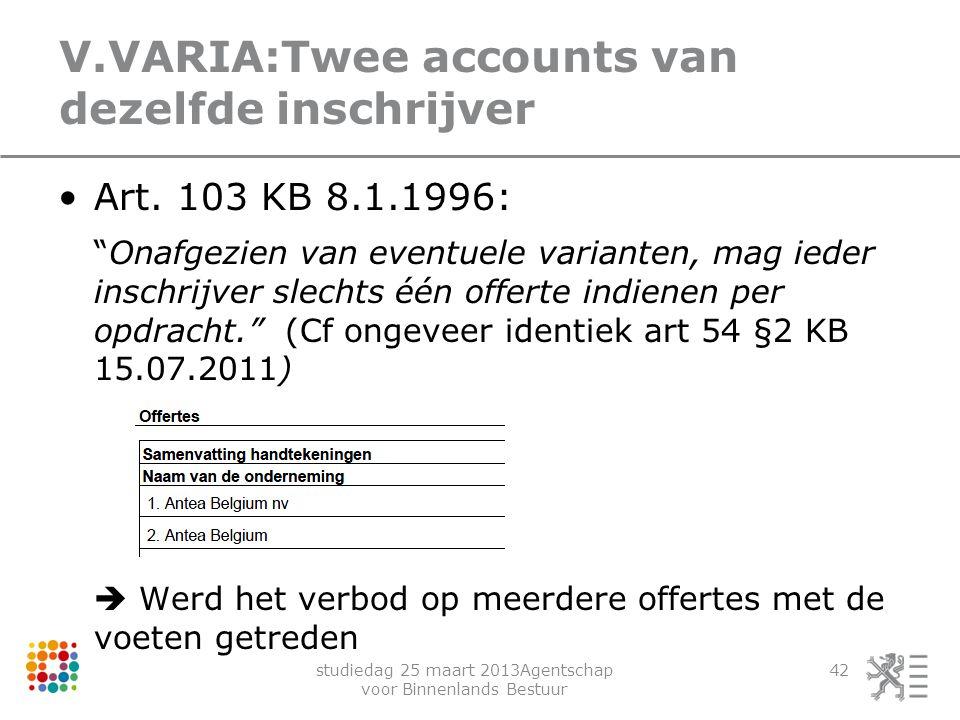 """studiedag 25 maart 2013Agentschap voor Binnenlands Bestuur 42 V.VARIA:Twee accounts van dezelfde inschrijver Art. 103 KB 8.1.1996: """"Onafgezien van eve"""