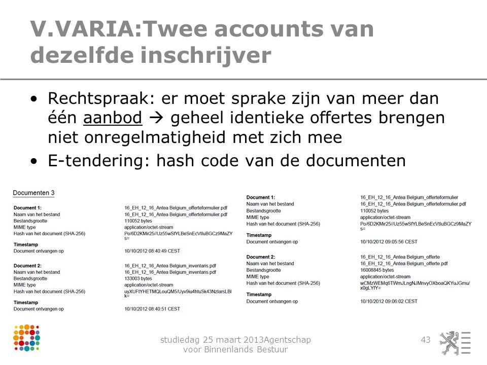 studiedag 25 maart 2013Agentschap voor Binnenlands Bestuur 43 V.VARIA:Twee accounts van dezelfde inschrijver Rechtspraak: er moet sprake zijn van meer