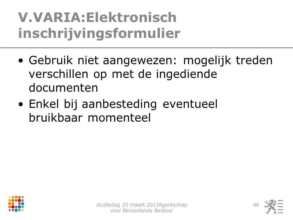 studiedag 25 maart 2013Agentschap voor Binnenlands Bestuur 48 V.VARIA:Elektronisch inschrijvingsformulier Gebruik niet aangewezen: mogelijk treden ver