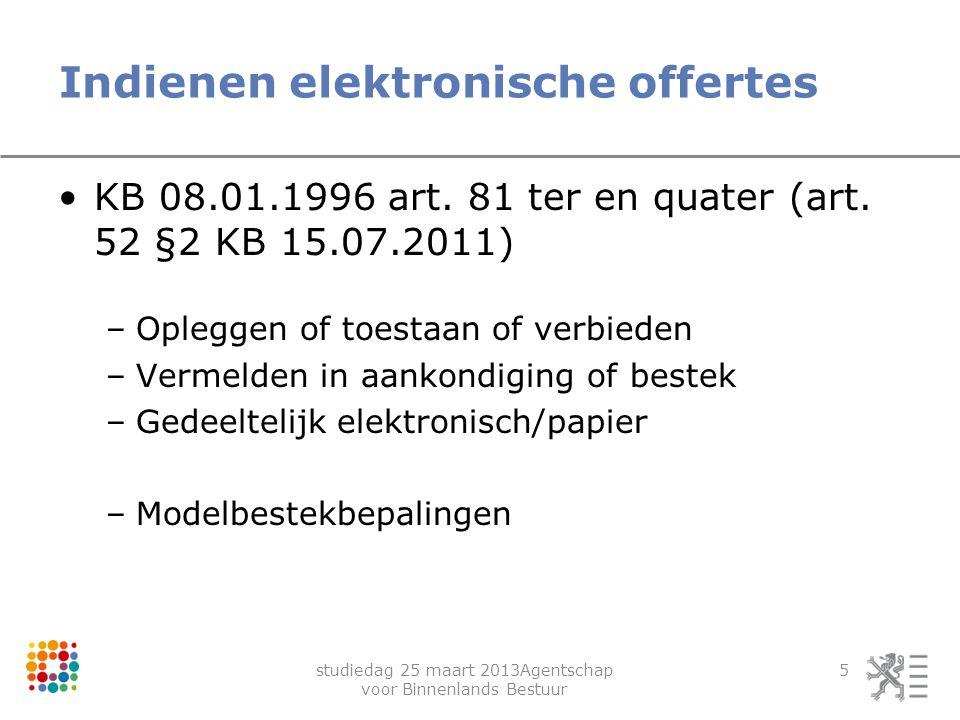 studiedag 25 maart 2013Agentschap voor Binnenlands Bestuur 5 Indienen elektronische offertes KB 08.01.1996 art. 81 ter en quater (art. 52 §2 KB 15.07.