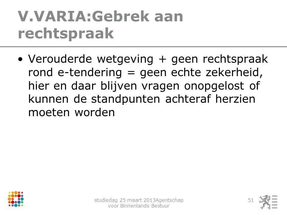 studiedag 25 maart 2013Agentschap voor Binnenlands Bestuur 51 V.VARIA:Gebrek aan rechtspraak Verouderde wetgeving + geen rechtspraak rond e-tendering