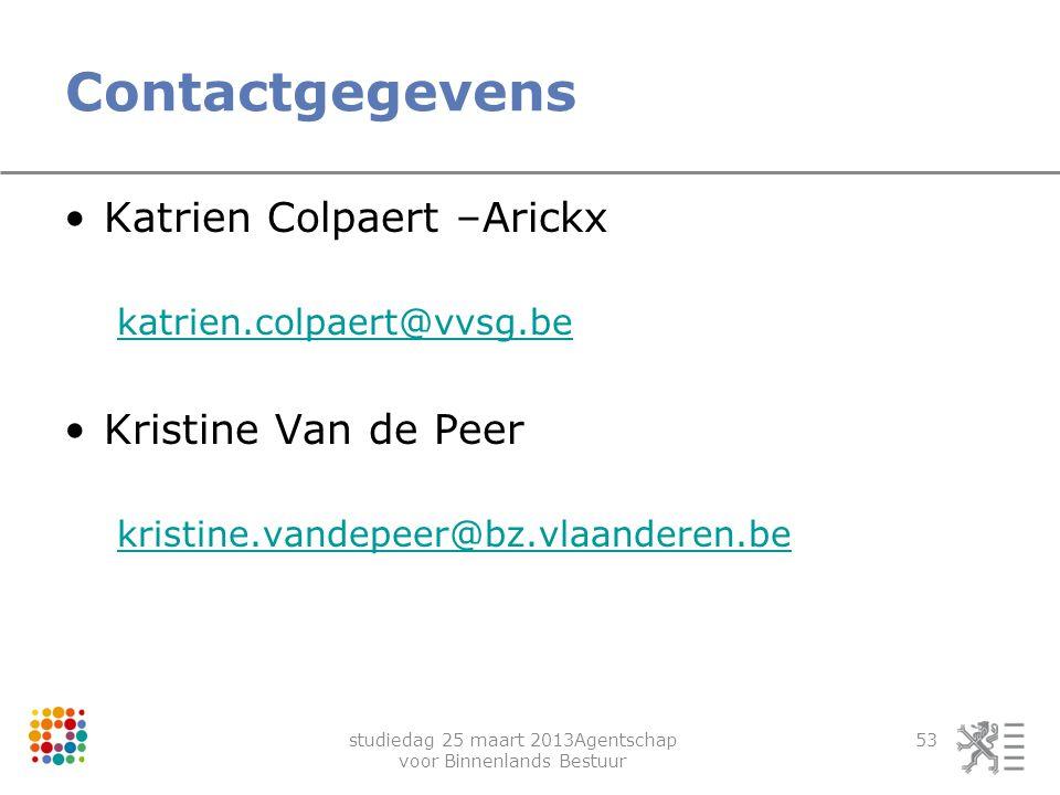 studiedag 25 maart 2013Agentschap voor Binnenlands Bestuur 53 Contactgegevens Katrien Colpaert –Arickx katrien.colpaert@vvsg.be Kristine Van de Peer k