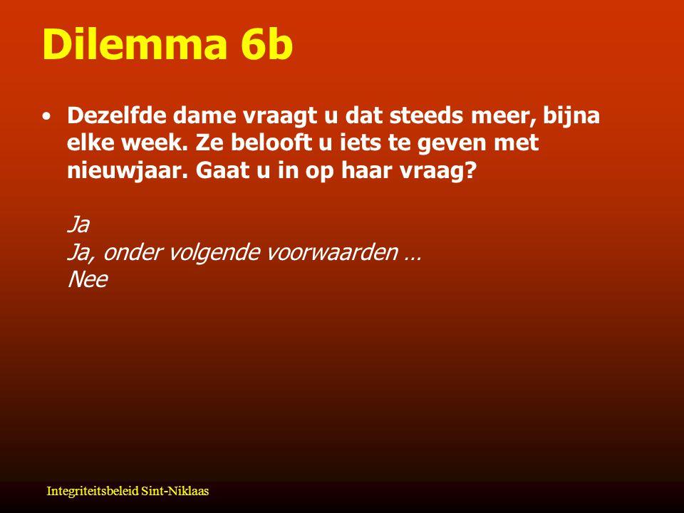 Integriteitsbeleid Sint-Niklaas Dilemma 6b Dezelfde dame vraagt u dat steeds meer, bijna elke week.