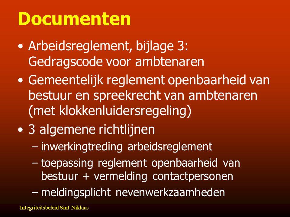 Integriteitsbeleid Sint-Niklaas Documenten Arbeidsreglement, bijlage 3: Gedragscode voor ambtenaren Gemeentelijk reglement openbaarheid van bestuur en spreekrecht van ambtenaren (met klokkenluidersregeling) 3 algemene richtlijnen –inwerkingtreding arbeidsreglement –toepassing reglement openbaarheid van bestuur + vermelding contactpersonen –meldingsplicht nevenwerkzaamheden
