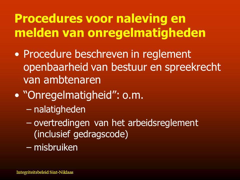 Integriteitsbeleid Sint-Niklaas Procedures voor naleving en melden van onregelmatigheden Procedure beschreven in reglement openbaarheid van bestuur en spreekrecht van ambtenaren Onregelmatigheid : o.m.