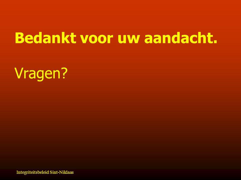 Integriteitsbeleid Sint-Niklaas Bedankt voor uw aandacht. Vragen?