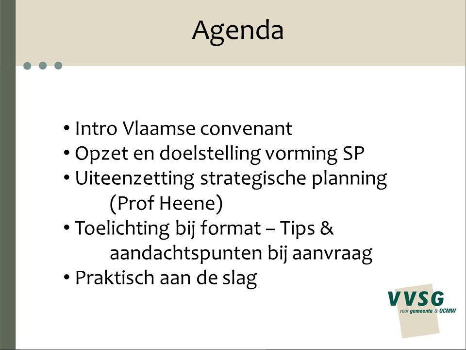 Agenda Intro Vlaamse convenant Opzet en doelstelling vorming SP Uiteenzetting strategische planning (Prof Heene) Toelichting bij format – Tips & aanda