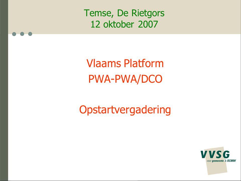 Vlaams Platform PWA-PWA/DCO Opstartvergadering Verwelkoming door Hugo Maes – voorzitter vzw PWA Temse Korte voorgeschiedenis Doelstelling van de dag