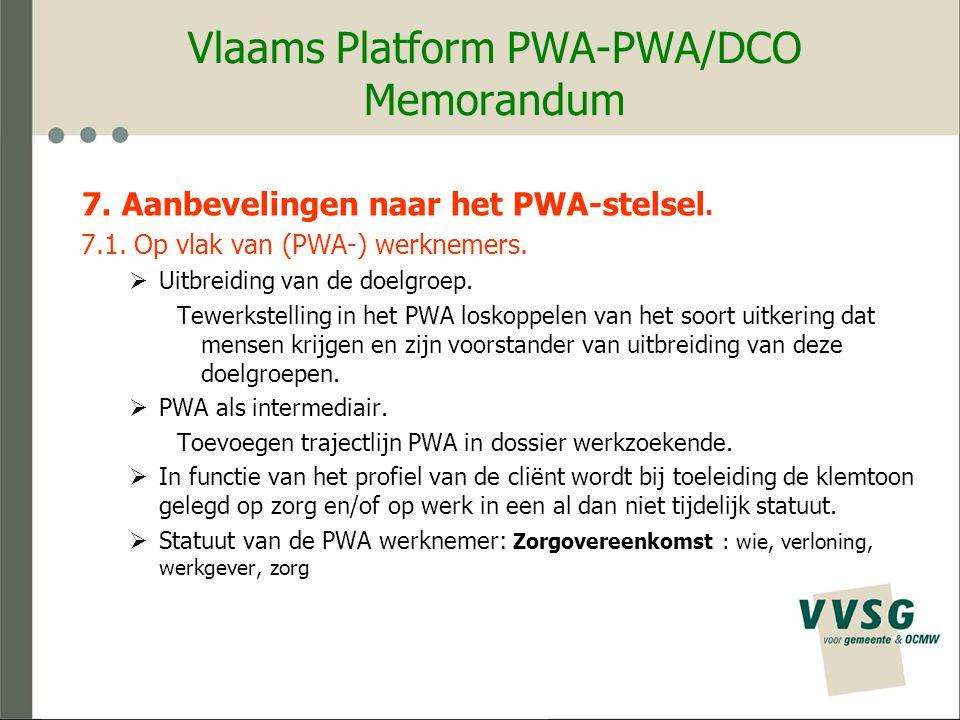 Vlaams Platform PWA-PWA/DCO Memorandum 7. Aanbevelingen naar het PWA-stelsel.