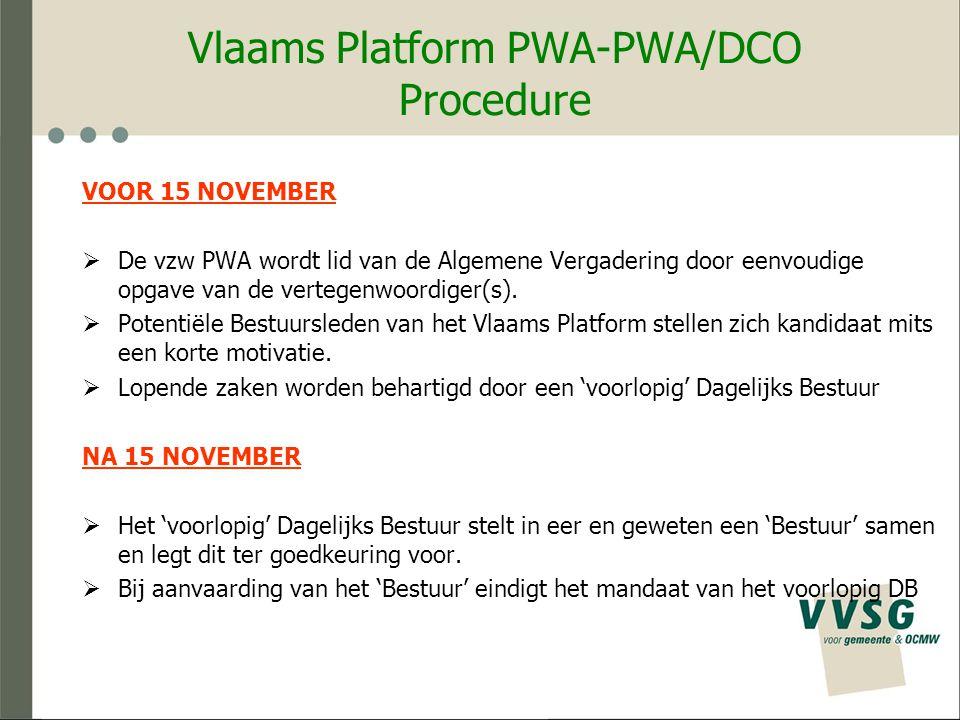Vlaams Platform PWA-PWA/DCO Procedure VOOR 15 NOVEMBER  De vzw PWA wordt lid van de Algemene Vergadering door eenvoudige opgave van de vertegenwoordiger(s).