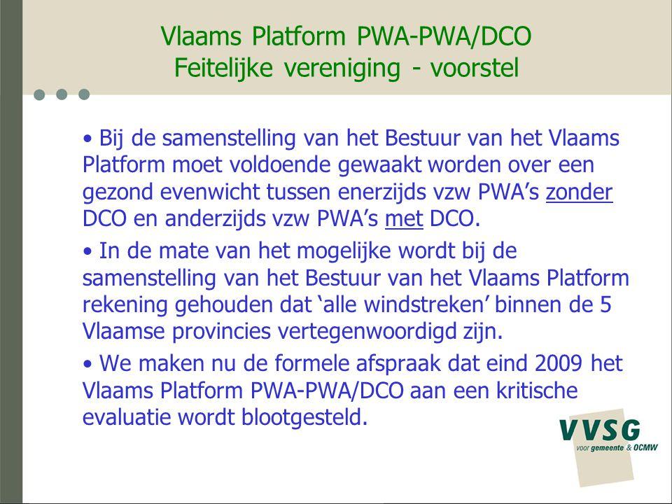 Vlaams Platform PWA-PWA/DCO Feitelijke vereniging - voorstel Bij de samenstelling van het Bestuur van het Vlaams Platform moet voldoende gewaakt worden over een gezond evenwicht tussen enerzijds vzw PWA's zonder DCO en anderzijds vzw PWA's met DCO.