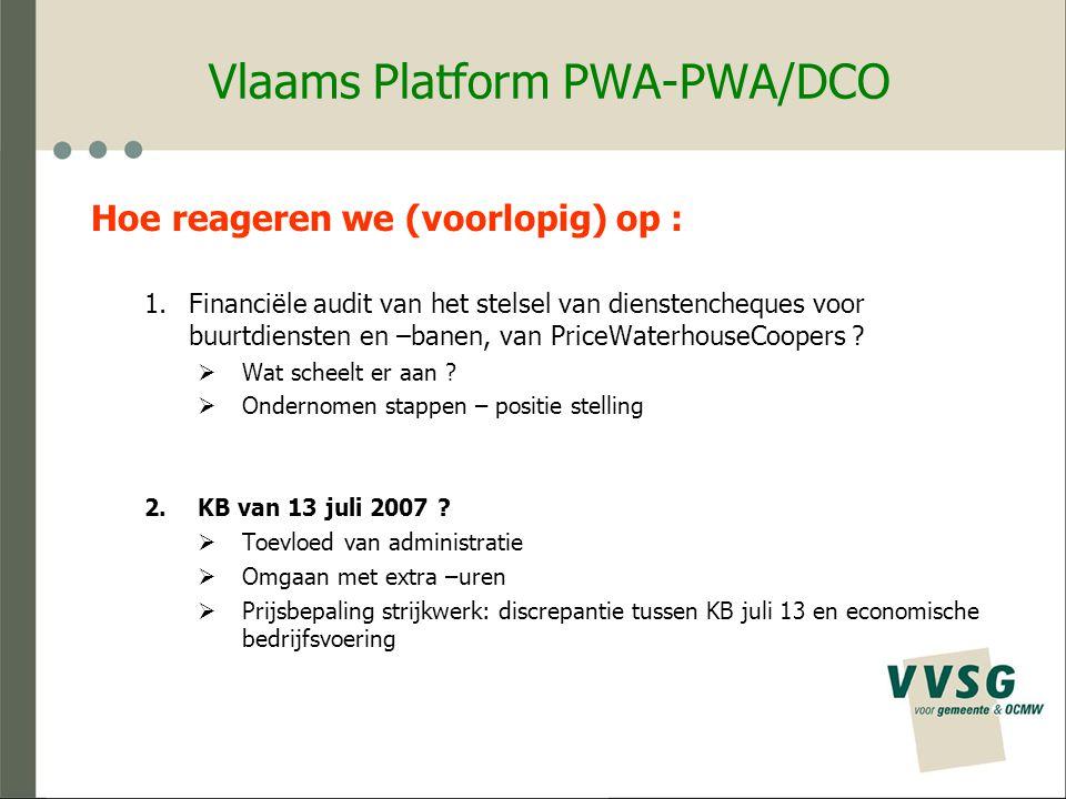 Vlaams Platform PWA-PWA/DCO Hoe reageren we (voorlopig) op : 1.Financiële audit van het stelsel van dienstencheques voor buurtdiensten en –banen, van PriceWaterhouseCoopers .