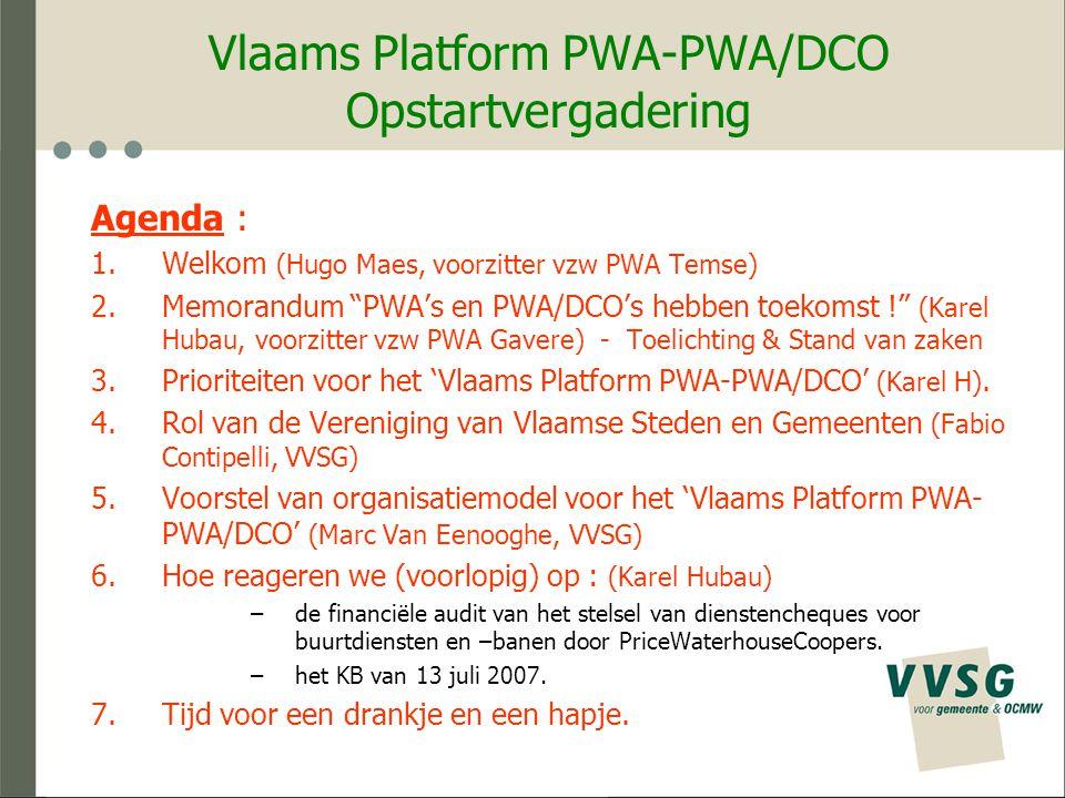 Vlaams Platform PWA-PWA/DCO Prioriteiten Prioriteiten voor het Vlaams Platform PWA- PWA/DCO: 1.Ontwikkelen van het daad- & slagkrachtig 'virtueel' platform onder de vleugels van het VVSG (cfr infra) 2.Legitimiteit afdwingen bij de verschillende gesprekspartners door in 'dialoog' te treden 3.Formaliseren van de 'feitelijke vereniging' (bv.