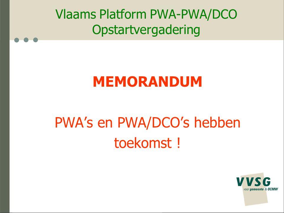 Vlaams Platform PWA-PWA/DCO Memorandum 1.Visie PWA's en PWA/DCO's hebben toekomst door mee te werken aan … een bijzonder zinvolle invulling van maatschappelijke taken én balancering van tewerkstelling tussen arbeidszorg en arbeidsmarkt van 'onderbenut en onbenut menselijk kapitaal' via lokale bemiddeling en marktkennis.
